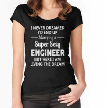 'I Never Dreamed I'd End Up Marrying A Super Sexy Engineer' T-Shirt by teesblack91