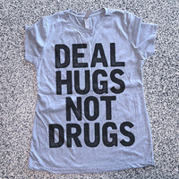 T Shirt Women - Deal Hugs Not Drugs - womens clothing, graphic tees, shirt with sayings, sarcastic, funny shirt