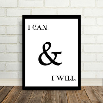 Typographic Print - I can and I will - Poster Print - Black - White - Wall Decor - Quote Typography - Inspirational Quote -Art Print - room