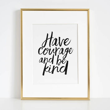 Have Courage And Be Kind, Bible Verse,Scripture Art,Bible Cover,Be Kind Sign,Nursery Wall Art,Quote Posters,Quote Print,Typography Print