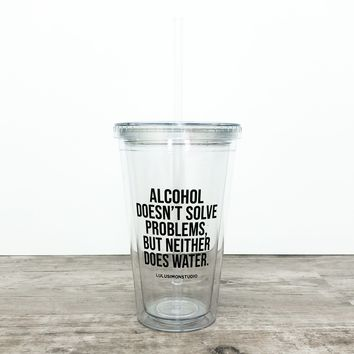 ALCOHOL DOESN'T SOLVE PROBLEMS TUMBLER