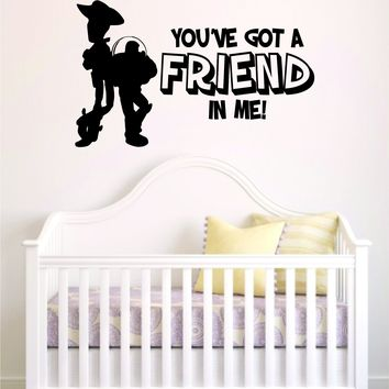 You've Got A Friend in Me Toy Story Woody Buzz Lightyear Decal Sticker Wall Vinyl Decor Art Movie Baby Teen Disney Inspirational