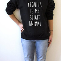 Tequila is my spirit animal Sweatshirt Unisex slogan  top cute womens gift to her teen jumper sweatshirt funny slogan save animal