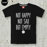 Not Happy Not Sad But Empty / Minimal T-shirt ,Cool T-shirt ,Typography tees,T-shirt ,Party Tshirt ,Happy Tshirt,Sad Tshirt,tumblr shirt