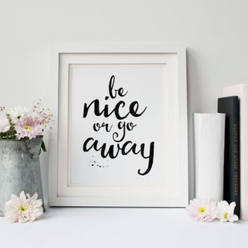Be nice or go away, Motivational, Quote poster, Printable poster, Wall art, Instant download, Printable quote, Scandinavian poster