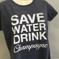 Save Water, Drink Champagne Tri-Blend Crew Shirt, Bachelorette Party T-Shirts, Girl's Night Out, Bubbly, Drink Champagne, Drink on Tables