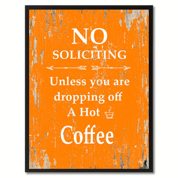 No Soliciting Unless You Are Dropping Off A Hot Coffee Saying Canvas Print, Black Picture Frame Home Decor Wall Art Gifts