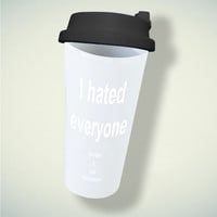 I Hated Everyone Before It Was Mainstream For Double Wall Plastic Mug ***