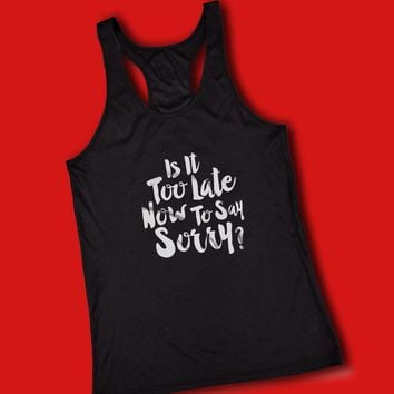 Justin Bieber Is It Too Late Now To Say Sorry Women'S Tank Top