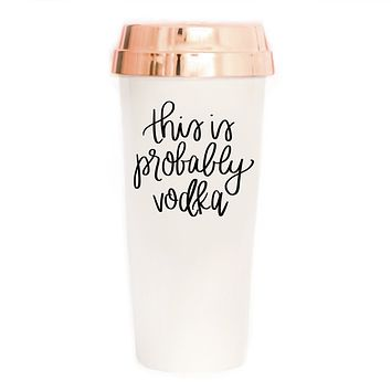 This is Probably Vodka Travel Mug | Gift for Her Bachelorette Party Coffee Mug T...         This is Probably Vodka Travel Mug | Gift for Her Bachelorette Party Coffee Mug Tea Calligraphy Travel Accessories Coffee Tumbler Alcohol