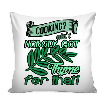 Funny Chef Graphic Pillow Cover Cooking Aint Nobody Got Thyme For That
