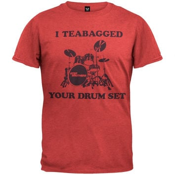 Step Brothers -Teabagged Your Drum Set Soft T-Shirt