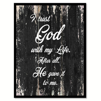 I trust God with my life after all he gave it to me Religious Quote Saying Canvas Print with Picture Frame Home Decor Wall Art