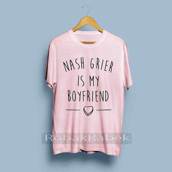 Nash Grier Is My Boyfriend - High Quality Tshirt men,women,unisex adult