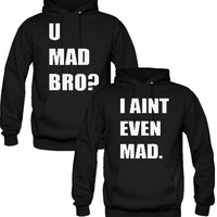 U MAD BRO I AINT EVEN MAD LOVE COUPLE HOODIES