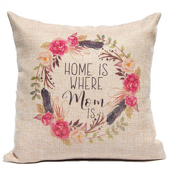 Mother's Day Pillow - Gift for Mom - Faux Burlap 16 x 16 - Decorative Throw Pillow Cover- Home is Where Mom Is - Floral Wreath with Quote