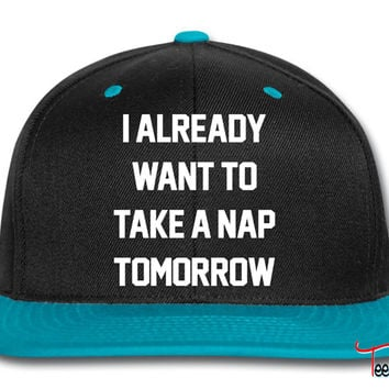 I Already Want To Take A Nap Tomorrow Snapback