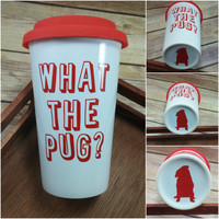 Pug Travel Mug, What The Pug?, Dog Coffee Cup, Gift for Pet Lover, Dog Mom Gift, Dog Dad Gift, Funny Coffee Mug