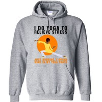I Do Yoga To Relieve Stress, Just Kidding I Drink Wine In My Yoga Pants! Apparel