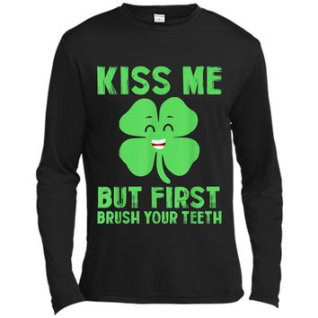 kiss me but first brush your teeth St Patrick's Day Funny T Long Sleeve Moisture Absorbing Shirt