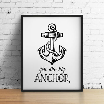 You are my anchor, 8x10 digital print, black white quote, instant printable poster, typography, download, wall art print, home decor