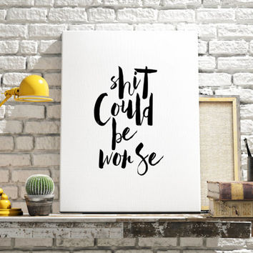 "Motivational poster ""Shit Could Be Worse"" Inspirational quote Funny poster Funny quote Instant download Home decor Wall art Printable quote"