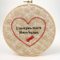 Bacon Hoop Art - Valentine - Hand Embroidery