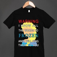 Warning: I Know All The Words to Frozen Reg Tee/BLK-JH - glamfoxx.com - Skreened T-shirts, Organic Shirts, Hoodies, Kids Tees, Baby One-Pieces and Tote Bags