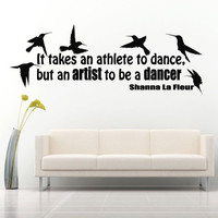 Wall decal decor decals art It takes an athlete to dance, but an artist to be a dancer Shanna la Fleur statement quote bedroom (m1264)