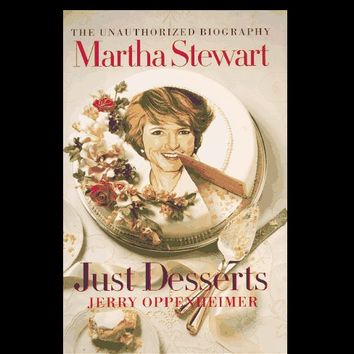 The Unauthorized Biography of Martha Stewart: Just Desserts by Jerry Oppenheimer (Hardcover 1st)