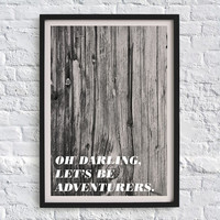 Oh Darling Let's Be Adventurers Art Print