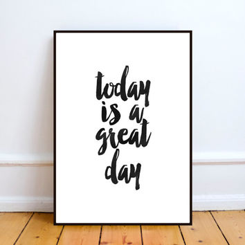 Today Is A Great Day Poster Printable Art Print  Black and White Art Instant Download Digital File Motivational Inspirational instant