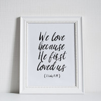 PRINTABLE BIBLE VERSE We Love Because He First Loved Us,1 John 4:19 ,Home Decor,Christian Quote,Christian Print,Wall Art,Typography Print,