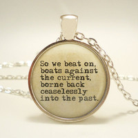 "Great Gatsby Quote ""So We Beat On Against The Current..."" Pendant w 2 Interchangeable Necklaces - FREE SHIPPING"
