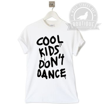 Cool Kids Don't Dance T Shirt Unisex Top - Pinterest Tumblr Instagram Blogger T-Shirt S-XXL Christmas Slogan Gift One Direction Harry Styles