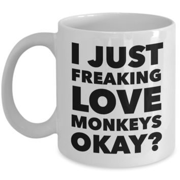 I Just Freaking Love Monkeys Okay Mug Funny Ceramic Coffee Cup Gift