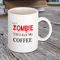 I'm a ZOMBIE Till I Get My Coffee Mug, Hot Coffee, Chocolate, Tea, Espresso, Latte, Cappuccino and more, Walking Dead Fans, Morning Coffee