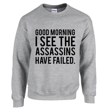 Good Morning I See The Assassins Have Failed Unisex Graphic Sweatshirt