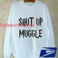 shut up muggle Sweatshirt