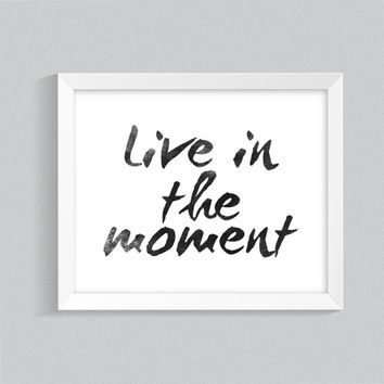 Downloadable poster, Digital printable 'Live in the moment' famous quote, black and white typography wall art