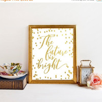 Gold Foil Printable, Inspirational Quote, The Future Is Bright,  Instant Download, Printable Art,  Printable Women Gift, Wedding Gift Idea,