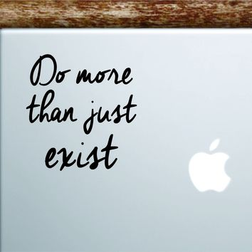 Do More than Just Exist Laptop Apple Macbook Car Quote Wall Decal Sticker Art Vinyl Inspirational Motivational Good Vibes Adventure