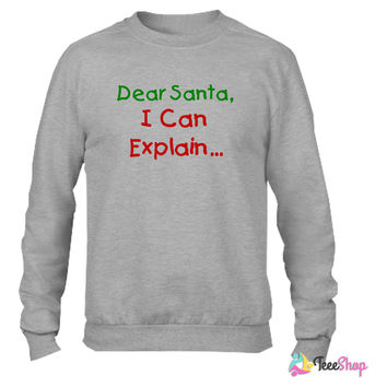 Dear Santa I Can Explain Christmas_ Crewneck sweatshirtt