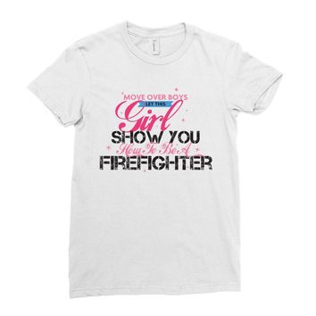 Move Over Boys Let This Girl Show You How To Be A Firefighter Ladies Fitted T-Shirt