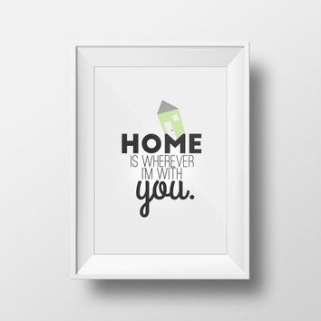 Home is wherever I'm with You - House Warming Gift - Printable DIY Home Decor - Instant Download - Home Print Word Wisdom Art Poster Phrase