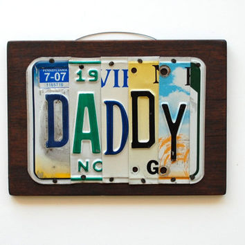 DADDY - Fathers Day gift, Birthday Gift, Anniversary Gift, Retirement Gift, Mancave, OOAK license plate art, Upcycle Sign