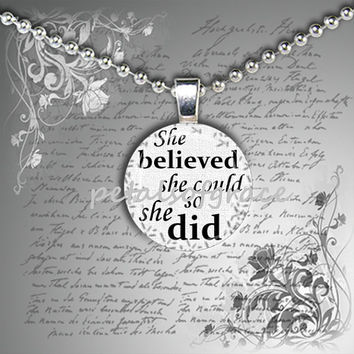 SALE - 2 for 12 She Believed She Could So She Did quote glass pendant necklace jewelry gift  20mm