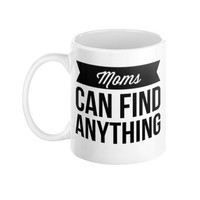 Mothers Day Mom Find anything Typography Humor  11 oz Ceramic Coffee Mug