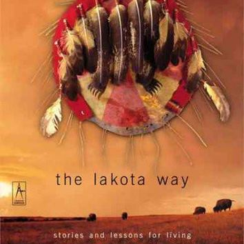The Lakota Way: Stories and Lessons for Living, Native American Wisdom on Ethics and       Character