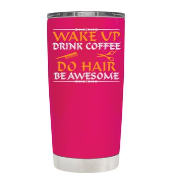 Wake Up Drink Coffee Do Hair on Hot Pink 20 oz Tumbler Cup
